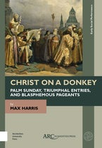 Christ on a Donkey – Palm Sunday, Triumphal Entries, and Blasphemous Pageants